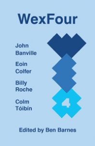 WexFour - John Banville, Eoin Colfer, Billy Roche and Colm Tóibín, edited by Ben Barnes
